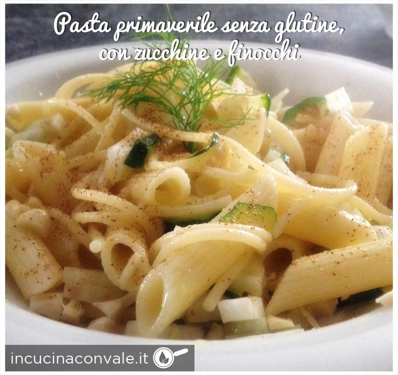 Pasta primaverile senza glutine con zucchine e finocchi